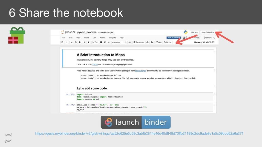 6 Share the notebook https://gesis.mybinder.org...
