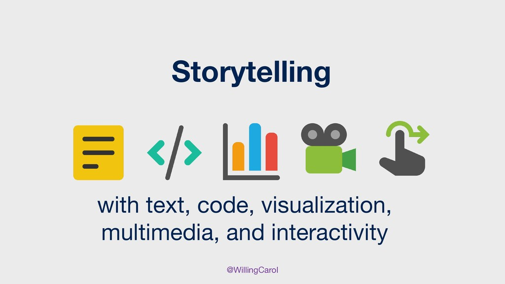 @WillingCarol Storytelling with text, code, vis...