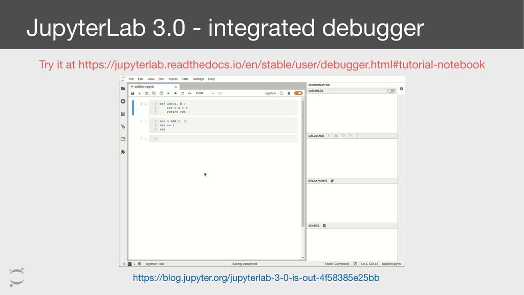 JupyterLab 3.0 - integrated debugger https://bl...