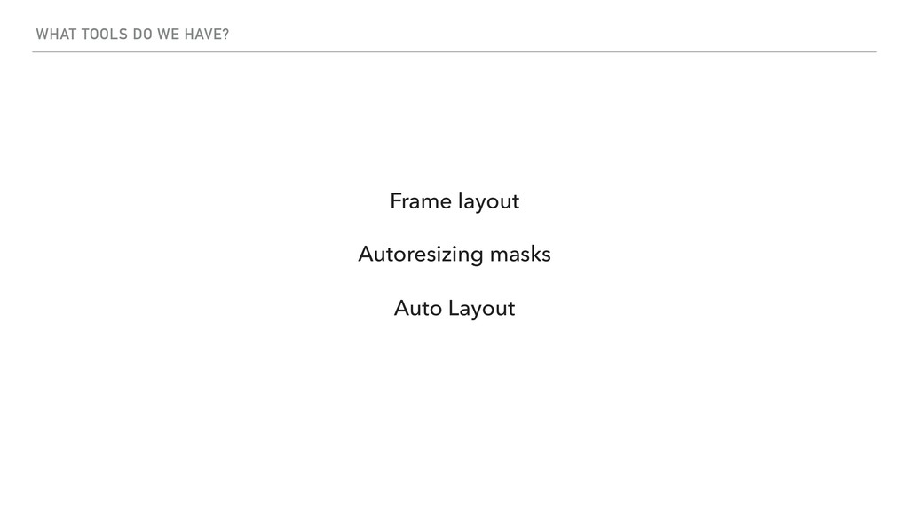 WHAT TOOLS DO WE HAVE? Frame layout Autoresizin...