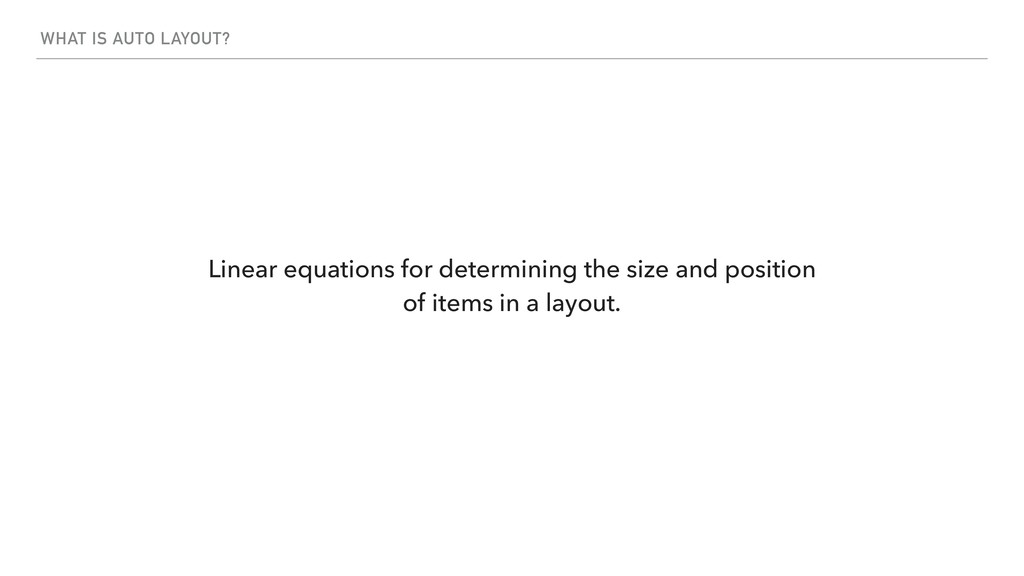 WHAT IS AUTO LAYOUT? Linear equations for deter...