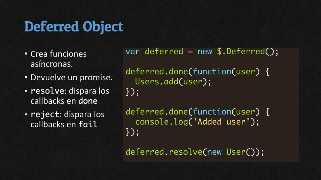 Deferred Object • Crea funciones asíncronas. • ...