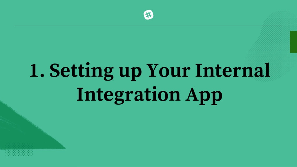 1. Setting up Your Internal Integration App