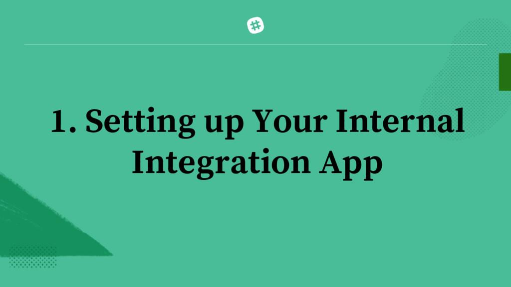 1. Setting up Your Internal Integration App
