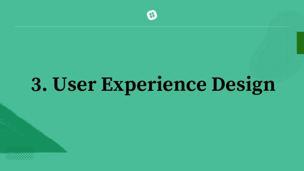 3. User Experience Design