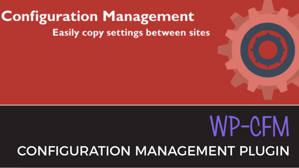 WP-CFM CONFIGURATION MANAGEMENT PLUGIN