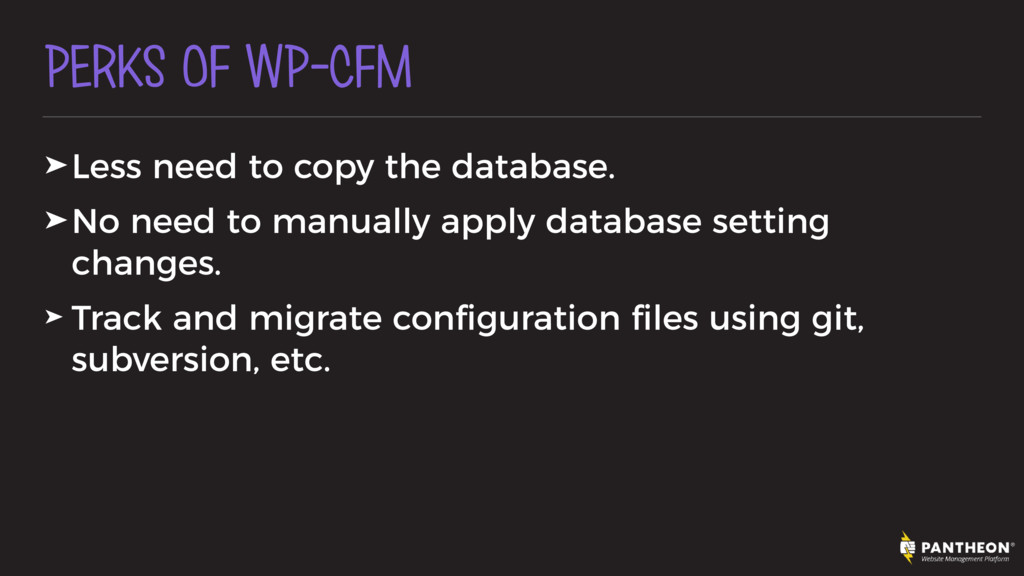 PERKS OF WP-CFM ➤Less need to copy the database...