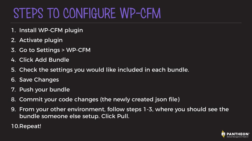 STEPS TO CONFIGURE WP-CFM 1. Install WP-CFM plu...