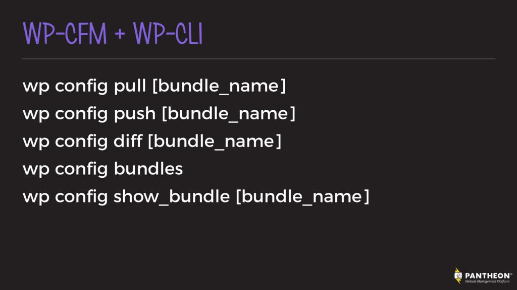 WP-CFM + WP-CLI wp config pull [bundle_name] wp ...