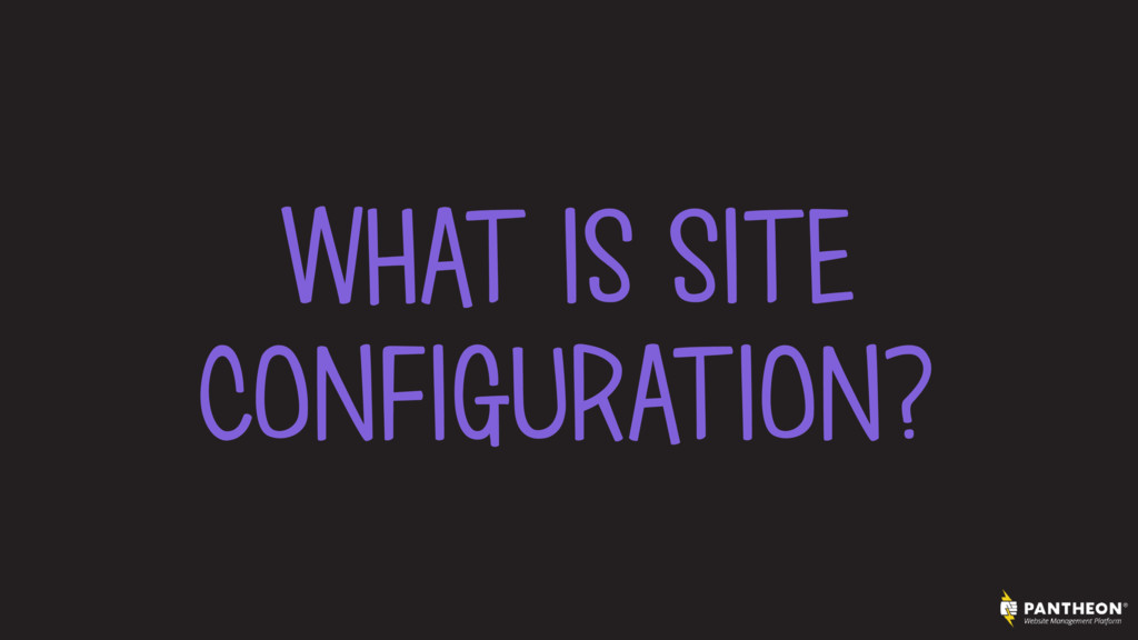 WHAT IS SITE CONFIGURATION?