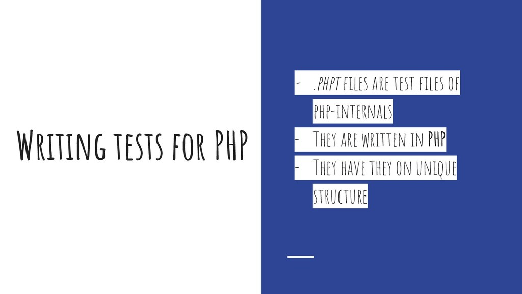 Writing tests for PHP - .phpt files are test fi...