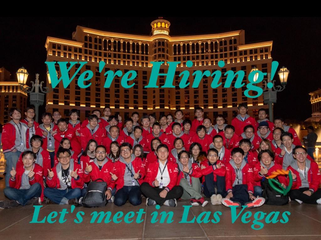 We're Hiring! Let's meet in Las Vegas