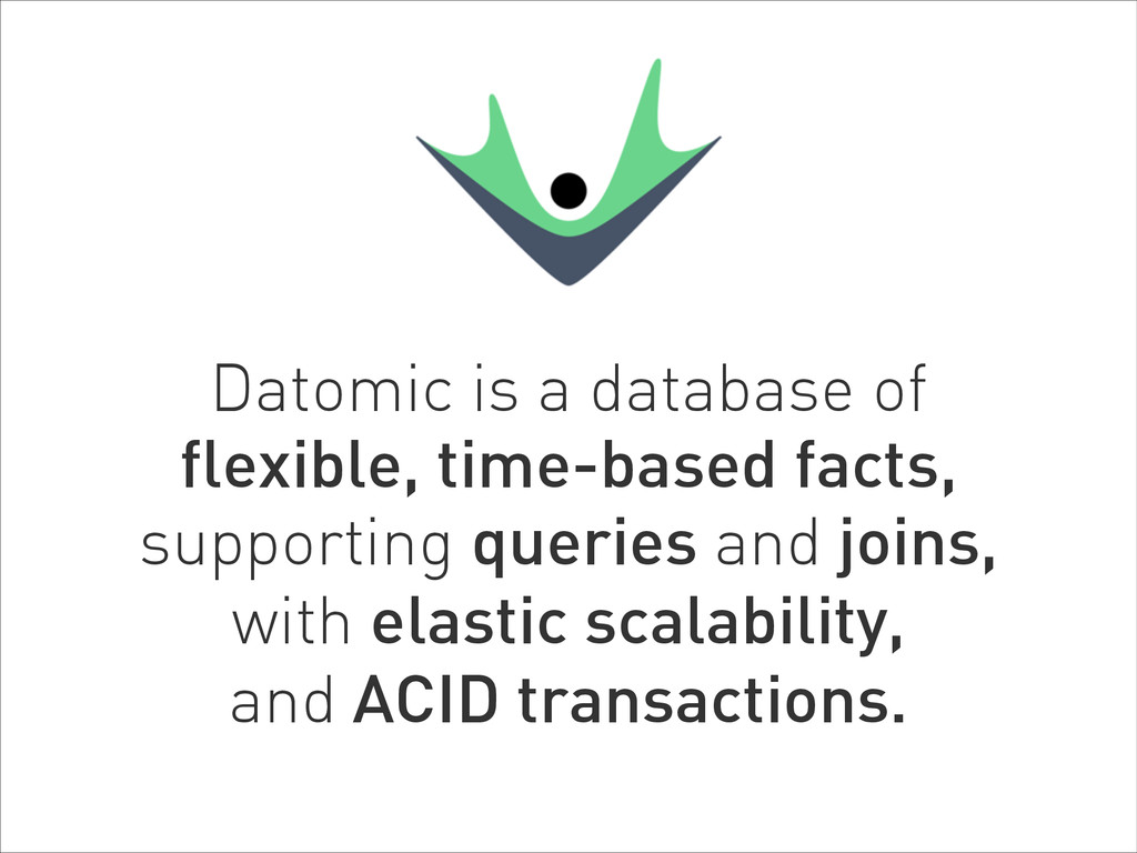 Datomic is a database of  flexible, time-based...