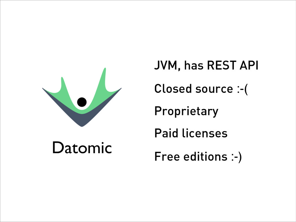JVM, has REST API Closed source :-( Proprietary...