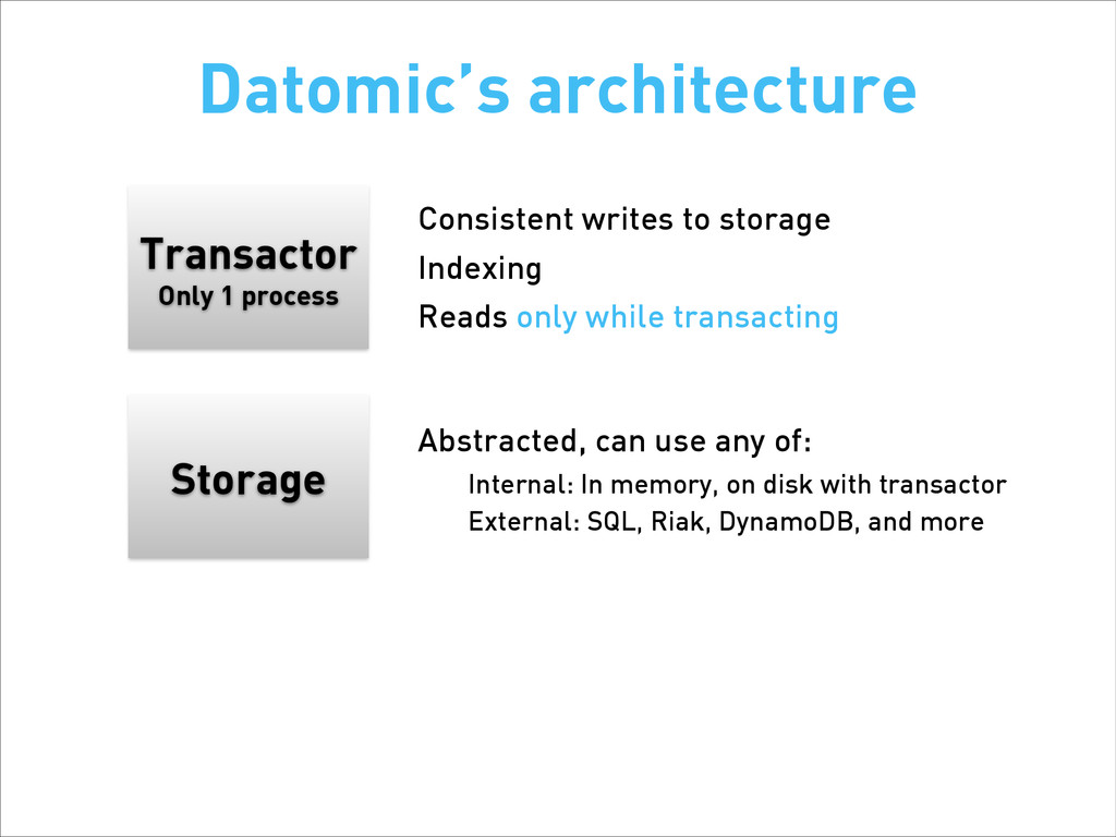 Storage Datomic's architecture Consistent write...