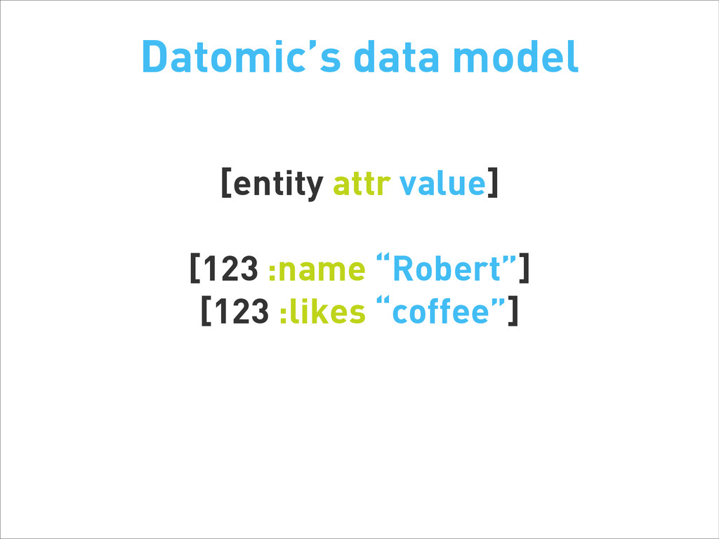 Datomic's data model [entity attr value] ! [123...