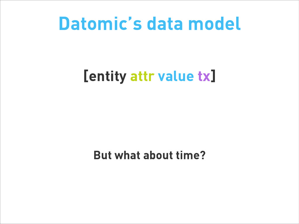 Datomic's data model [entity attr value tx] ! !...