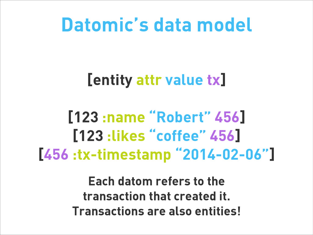 Datomic's data model [entity attr value tx] ! [...