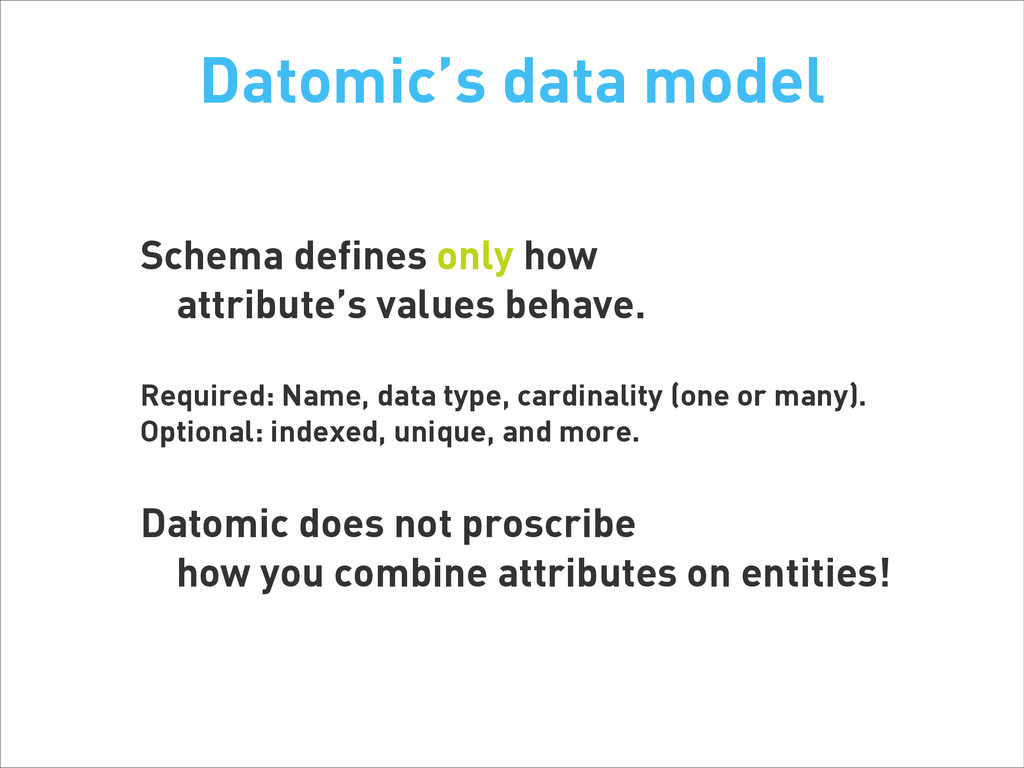Datomic's data model Schema defines only how at...