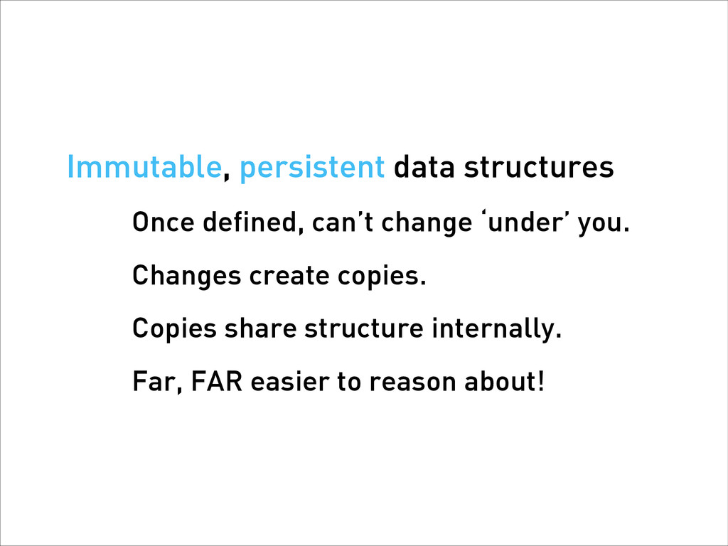 Immutable, persistent data structures Once defi...