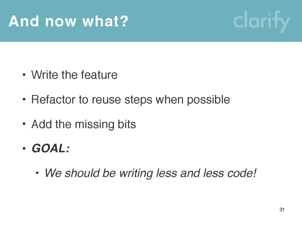 And now what? 31 • Write the feature • Refactor...