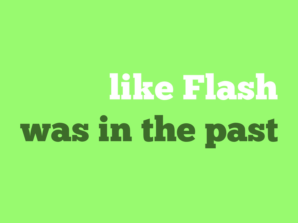 like Flash was in the past