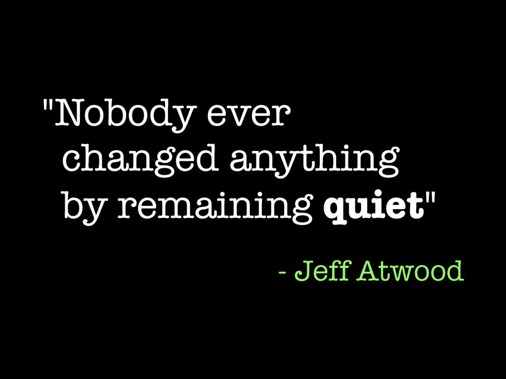 """""""Nobody ever changed anything by remaining quie..."""
