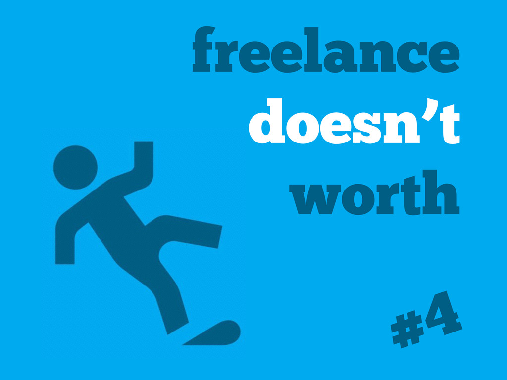 freelance doesn't worth #4