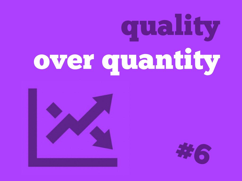 quality over quantity #6