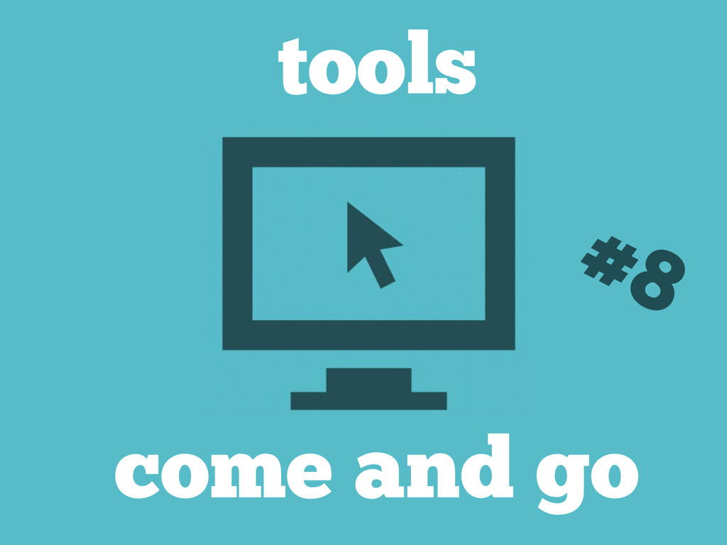 tools #8 come and go