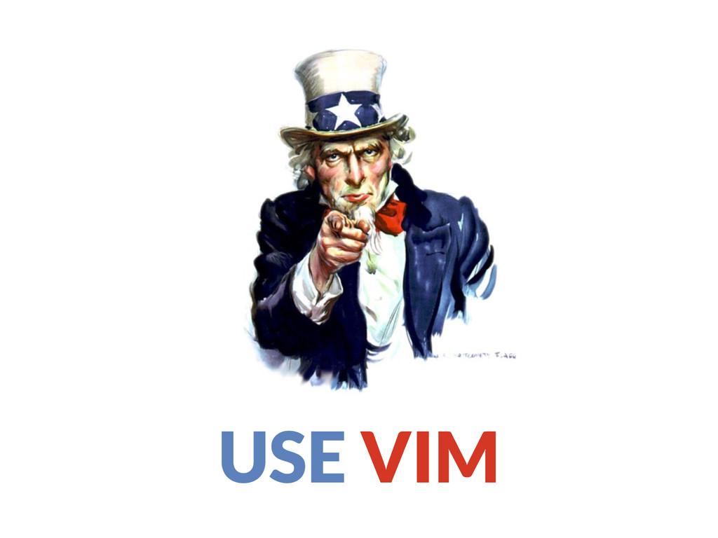 USE VIM