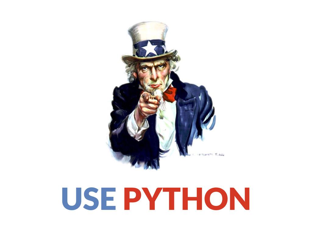 USE PYTHON