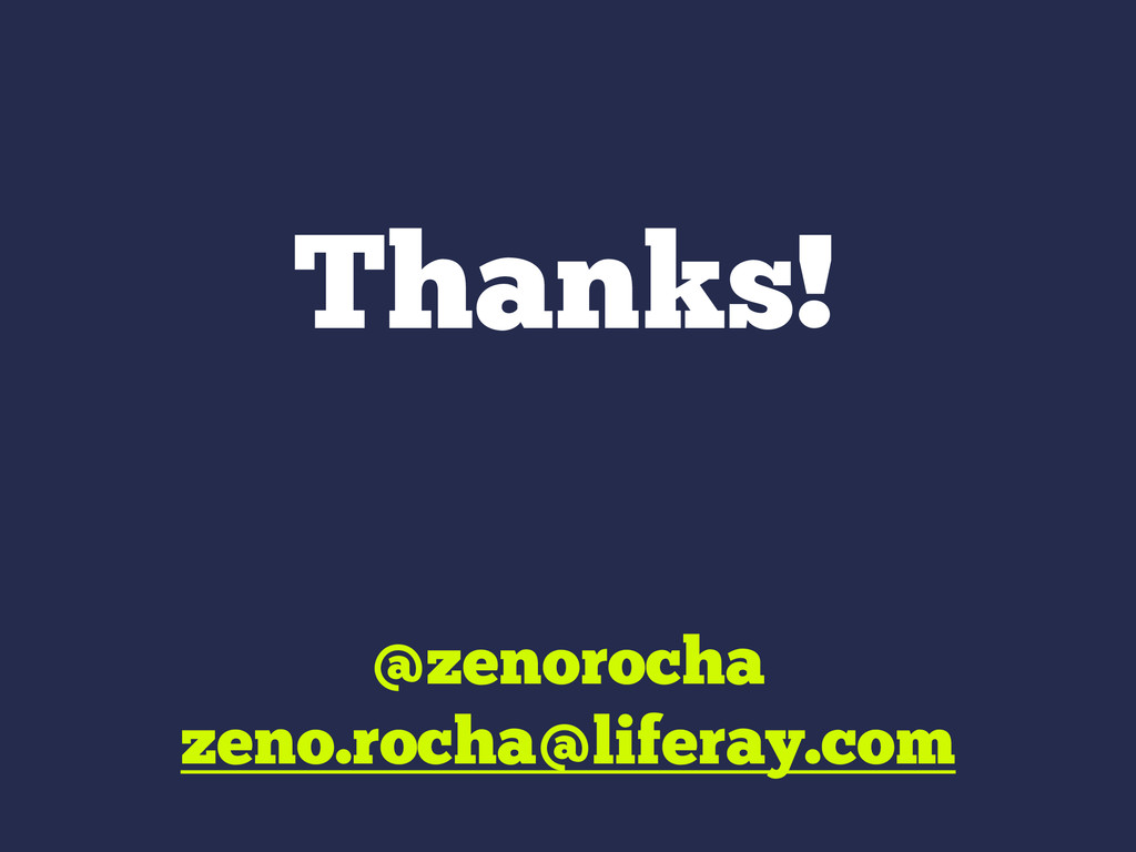 Thanks! @zenorocha zeno.rocha@liferay.com