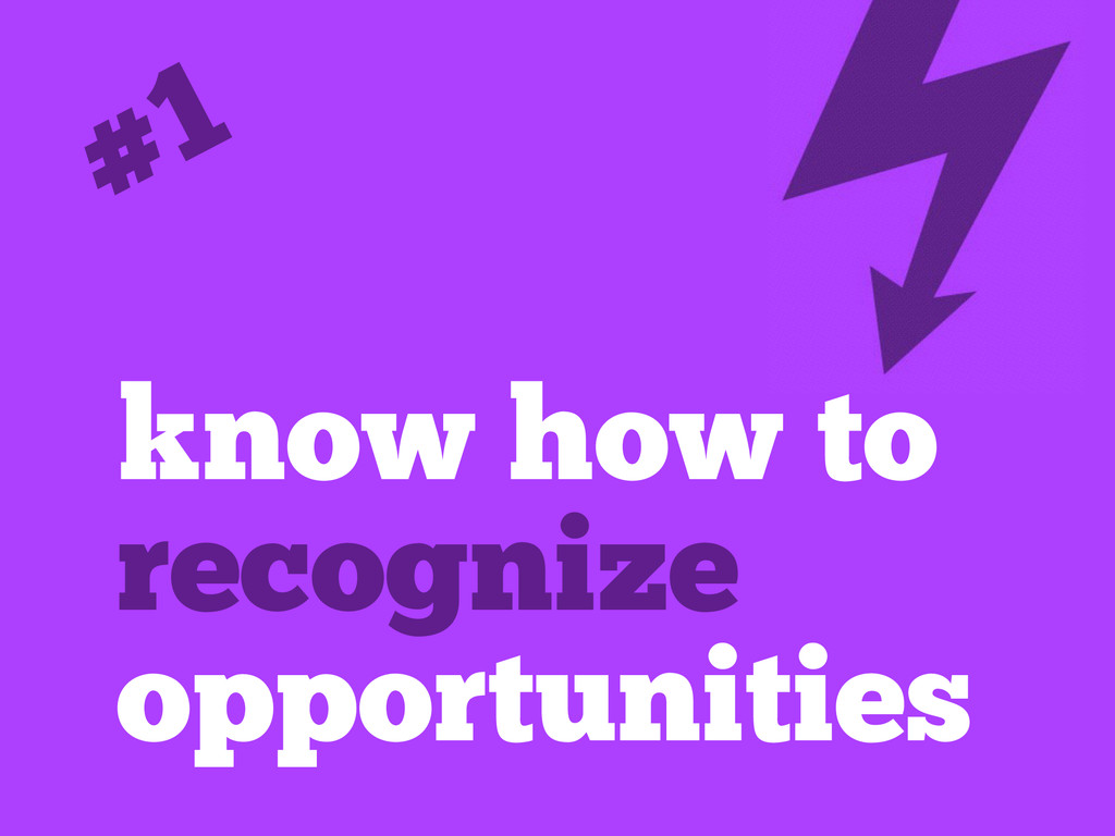 know how to recognize opportunities #1