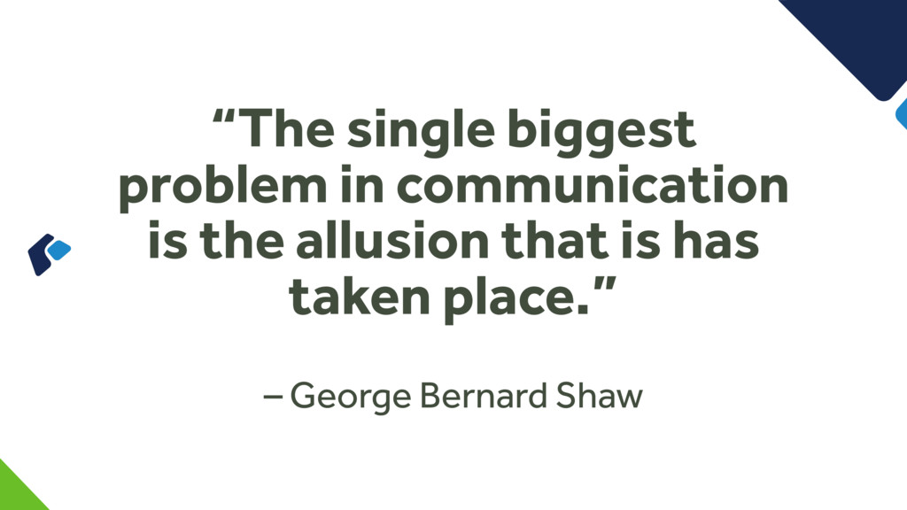 """The single biggest problem in communication is..."