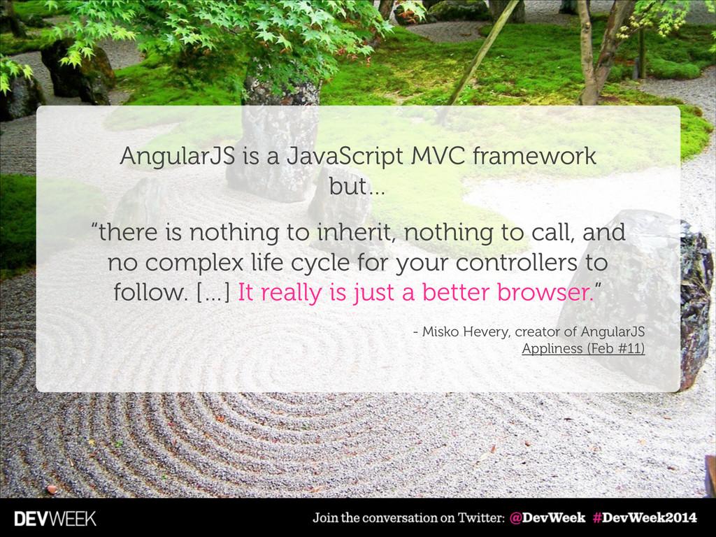 "AngularJS is a JavaScript MVC framework but… ""..."