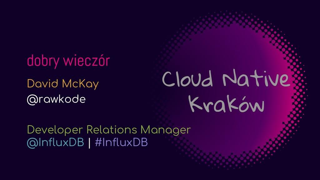 dobry wieczór David McKay @rawkode Developer Re...