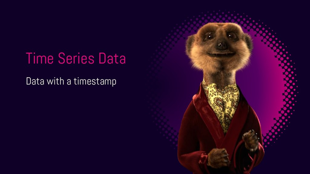 Time Series Data Data with a timestamp