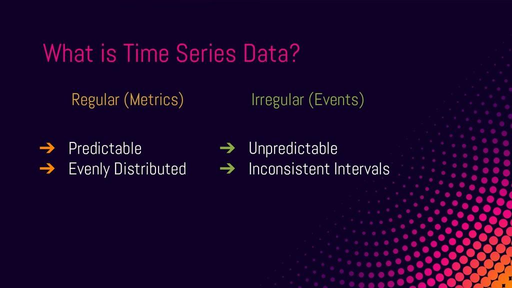 Irregular (Events) ➔ Unpredictable ➔ Inconsiste...