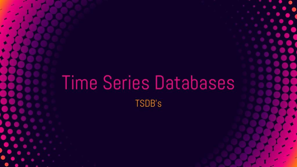Time Series Databases TSDB's