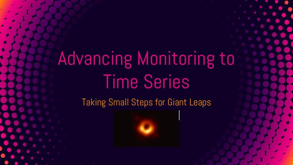 Advancing Monitoring to Time Series Taking Smal...
