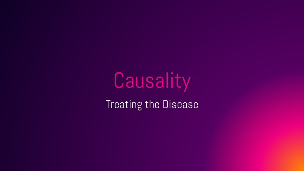 Causality Treating the Disease