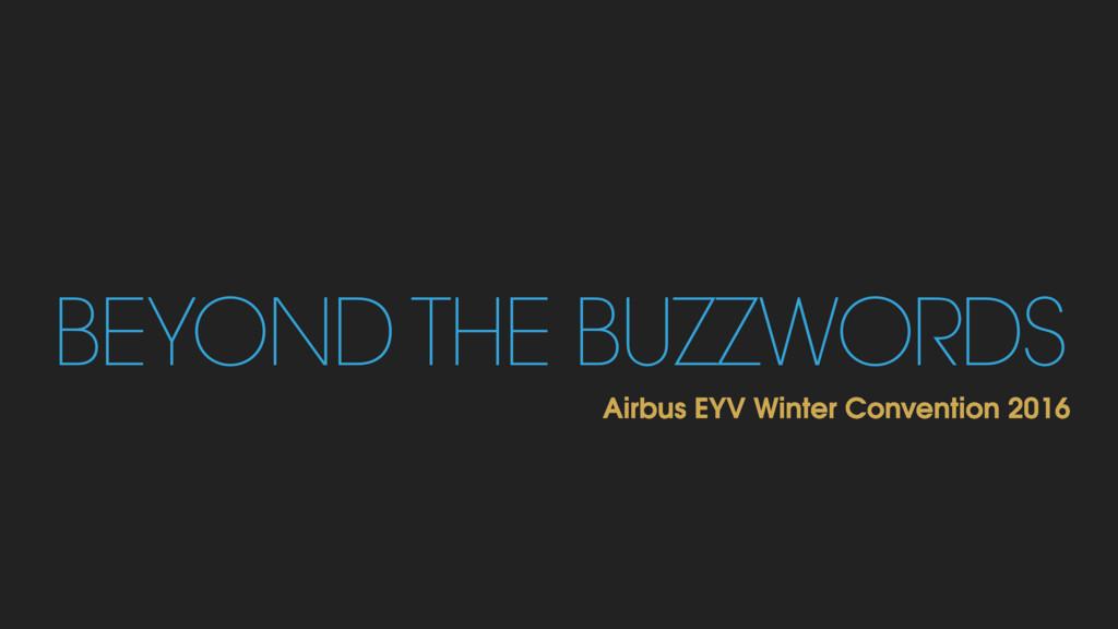 BEYOND THE BUZZWORDS Airbus EYV Winter Conventi...