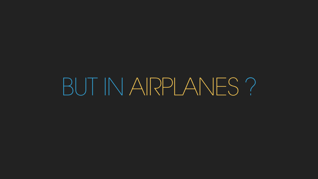 BUT IN AIRPLANES ?