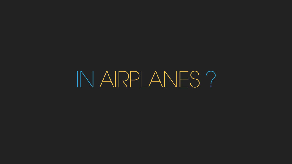 IN AIRPLANES ?