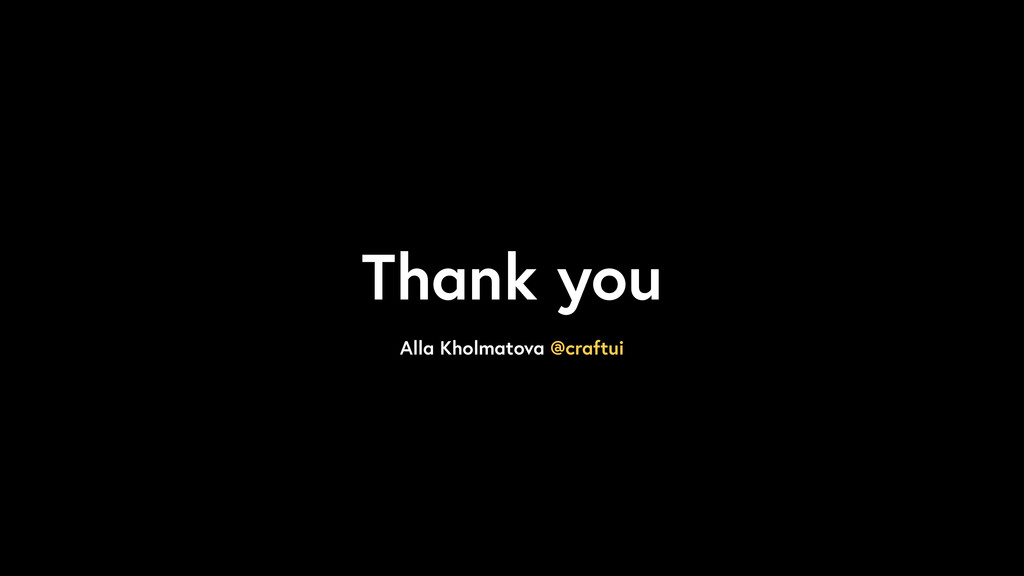 Thank you Alla Kholmatova @craftui