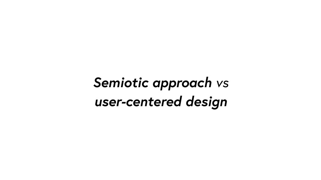 Semiotic approach vs user-centered design