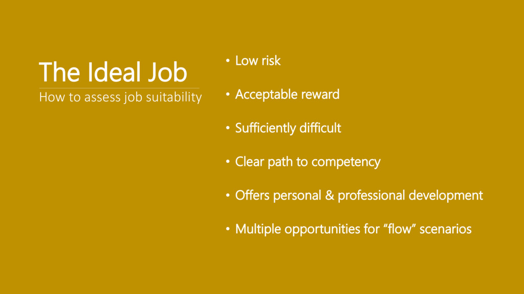 The Ideal Job • Low risk • Acceptable reward • ...
