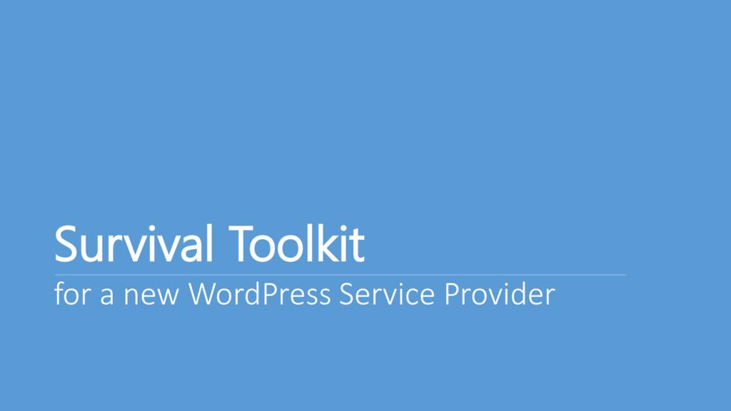 Survival Toolkit for a new WordPress Service Pr...