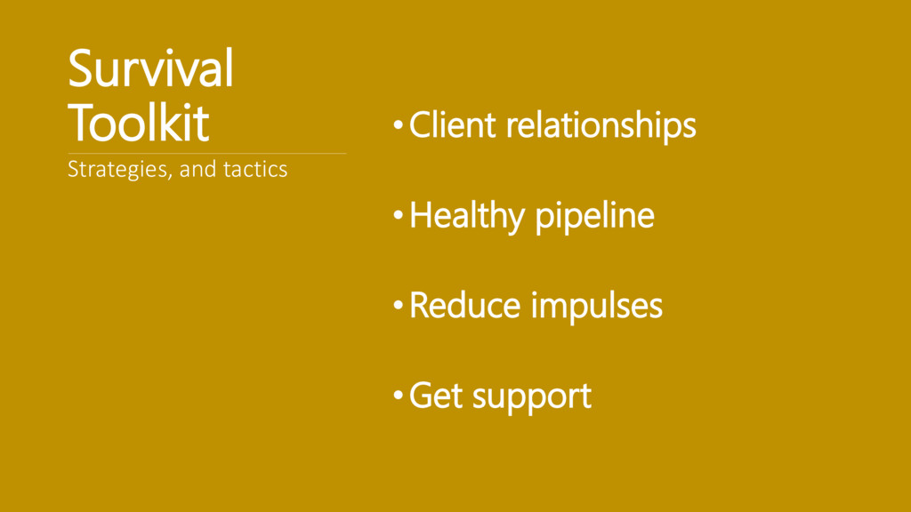 Survival Toolkit •Client relationships •Healthy...